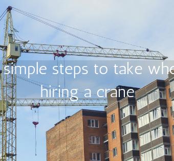 6 simple steps to take when hiring a crane