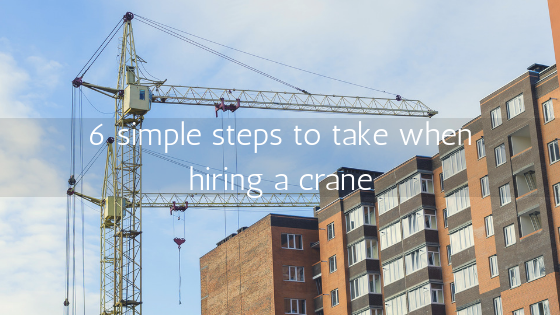 6 simple steps to take when hiring a crane